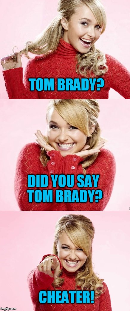 Hayden Red Pun | TOM BRADY? DID YOU SAY TOM BRADY? CHEATER! | image tagged in hayden red pun | made w/ Imgflip meme maker