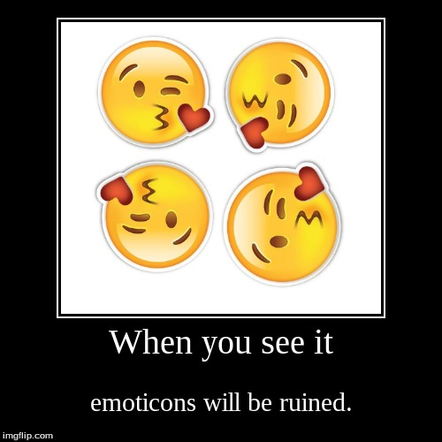 When you see it | emoticons will be ruined. | image tagged in funny,demotivationals,when you see it,emoji,kiss | made w/ Imgflip demotivational maker