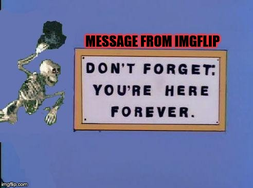 MESSAGE FROM IMGFLIP | made w/ Imgflip meme maker