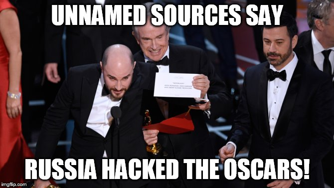 Putin did it I tells ya! | UNNAMED SOURCES SAY RUSSIA HACKED THE OSCARS! | image tagged in oscars,russia,putin | made w/ Imgflip meme maker
