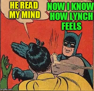 Batman Slapping Robin Meme | HE READ MY MIND NOW I KNOW HOW LYNCH FEELS | image tagged in memes,batman slapping robin | made w/ Imgflip meme maker