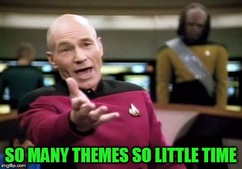 Picard Wtf Meme | SO MANY THEMES SO LITTLE TIME | image tagged in memes,picard wtf | made w/ Imgflip meme maker