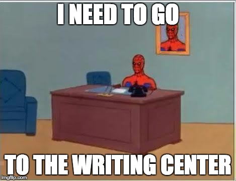 Spiderman Computer Desk Meme |  I NEED TO GO; TO THE WRITING CENTER | image tagged in memes,spiderman computer desk,spiderman | made w/ Imgflip meme maker