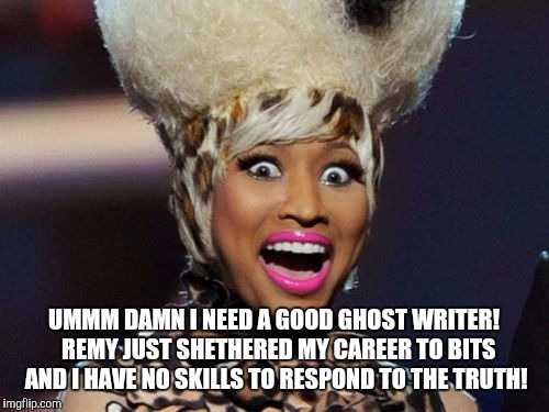Happy Minaj |  UMMM DAMN I NEED A GOOD GHOST WRITER!  REMY JUST SHETHERED MY CAREER TO BITS AND I HAVE NO SKILLS TO RESPOND TO THE TRUTH! | image tagged in memes,happy minaj | made w/ Imgflip meme maker