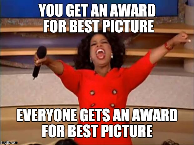 Oprah You Get A Meme | YOU GET AN AWARD FOR BEST PICTURE EVERYONE GETS AN AWARD FOR BEST PICTURE | image tagged in memes,oprah you get a | made w/ Imgflip meme maker