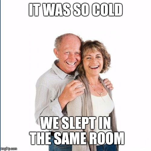 IT WAS SO COLD WE SLEPT IN THE SAME ROOM | made w/ Imgflip meme maker