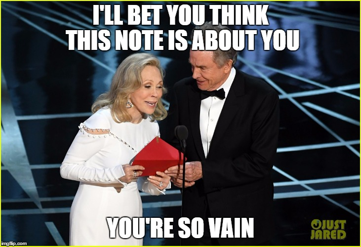 You're so vain | I'LL BET YOU THINK THIS NOTE IS ABOUT YOU YOU'RE SO VAIN | image tagged in beatty,dunaway,oscars,screwup | made w/ Imgflip meme maker