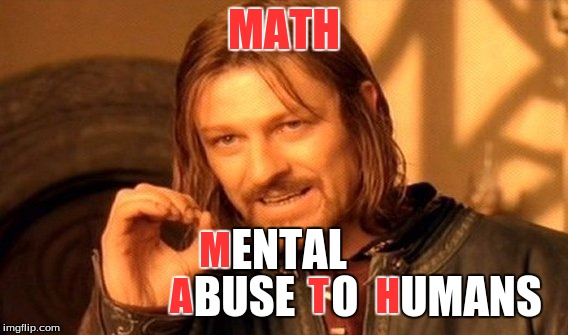 What does math stand for? Find out! | MATH M                  A               T      H ENTAL BUSE O UMANS | image tagged in memes,one does not simply | made w/ Imgflip meme maker