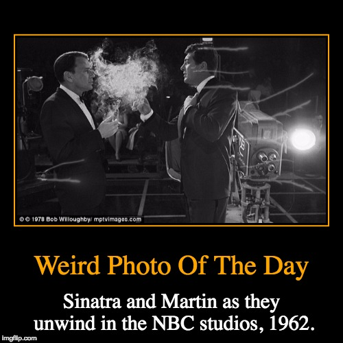 For Rat Pack Week, A Lnych1979 Event | Weird Photo Of The Day | Sinatra and Martin as they unwind in the NBC studios, 1962. | image tagged in funny,demotivationals,weird,photo of the day,rat pack week,lynch1979 | made w/ Imgflip demotivational maker