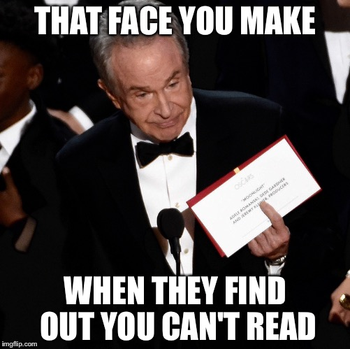 THAT FACE YOU MAKE WHEN THEY FIND OUT YOU CAN'T READ | made w/ Imgflip meme maker