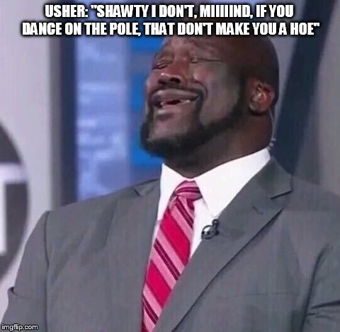 "Shaq back at it again! | USHER: ""SHAWTY I DON'T, MIIIIIND, IF YOU DANCE ON THE POLE, THAT DON'T MAKE YOU A HOE"" 