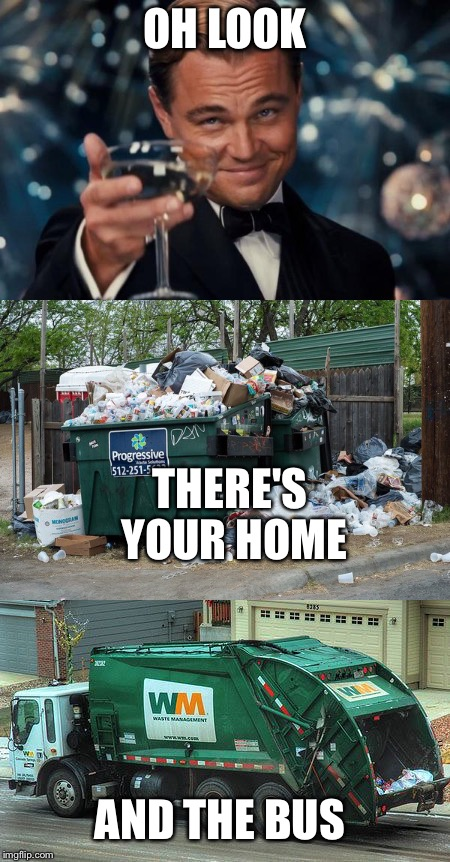 Bragger  | OH LOOK THERE'S YOUR HOME AND THE BUS | image tagged in lol | made w/ Imgflip meme maker