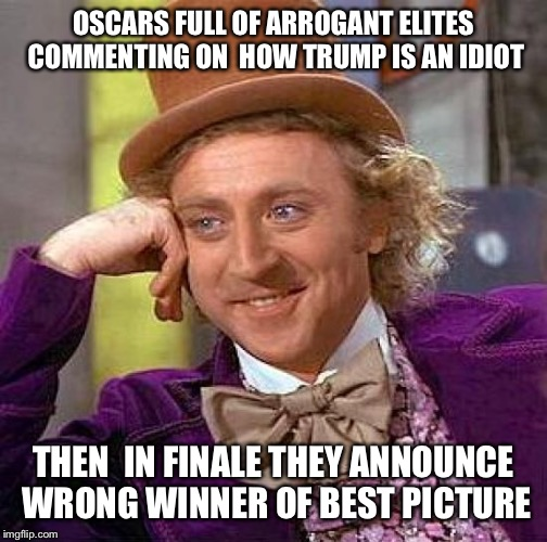 Creepy Condescending Wonka Meme | OSCARS FULL OF ARROGANT ELITES COMMENTING ON  HOW TRUMP IS AN IDIOT THEN  IN FINALE THEY ANNOUNCE WRONG WINNER OF BEST PICTURE | image tagged in memes,creepy condescending wonka | made w/ Imgflip meme maker