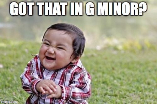 Evil Toddler Meme | GOT THAT IN G MINOR? | image tagged in memes,evil toddler | made w/ Imgflip meme maker