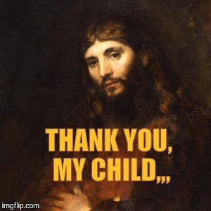 Mellow Bro Jesus | THANK YOU, MY CHILD,,, | image tagged in mellow bro jesus | made w/ Imgflip meme maker
