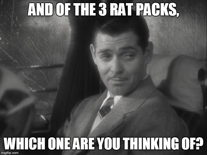 AND OF THE 3 RAT PACKS, WHICH ONE ARE YOU THINKING OF? | made w/ Imgflip meme maker