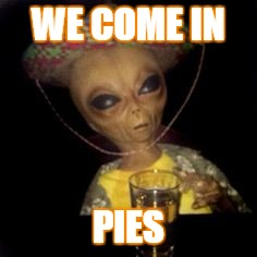 WE COME IN PIES | made w/ Imgflip meme maker