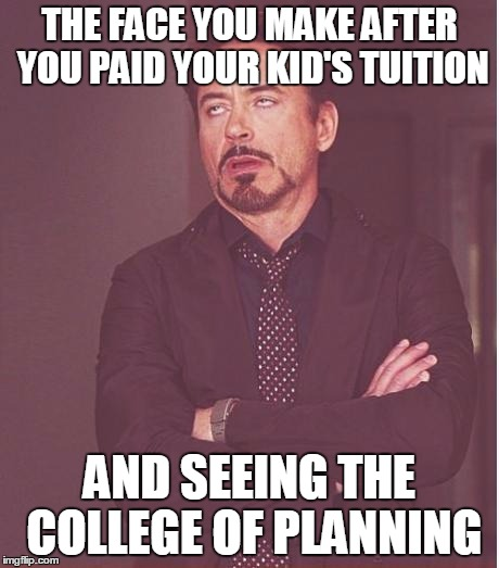 Face You Make Robert Downey Jr Meme | THE FACE YOU MAKE AFTER YOU PAID YOUR KID'S TUITION AND SEEING THE COLLEGE OF PLANNING | image tagged in memes,face you make robert downey jr | made w/ Imgflip meme maker