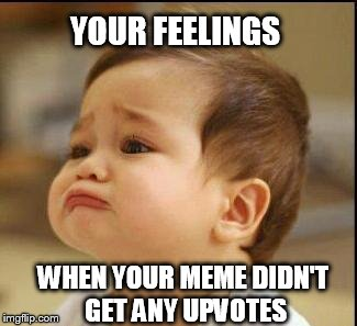 No UpVotes... | YOUR FEELINGS WHEN YOUR MEME DIDN'T GET ANY UPVOTES | image tagged in sad baby,y u no upvote,meme,sad,no upvotes,cry | made w/ Imgflip meme maker