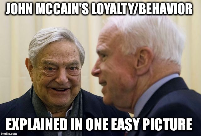 If George Soros wants something, all he has to do is buy it... |  JOHN MCCAIN'S LOYALTY/BEHAVIOR; EXPLAINED IN ONE EASY PICTURE | image tagged in mccain soros,traitor,pos,george soros | made w/ Imgflip meme maker