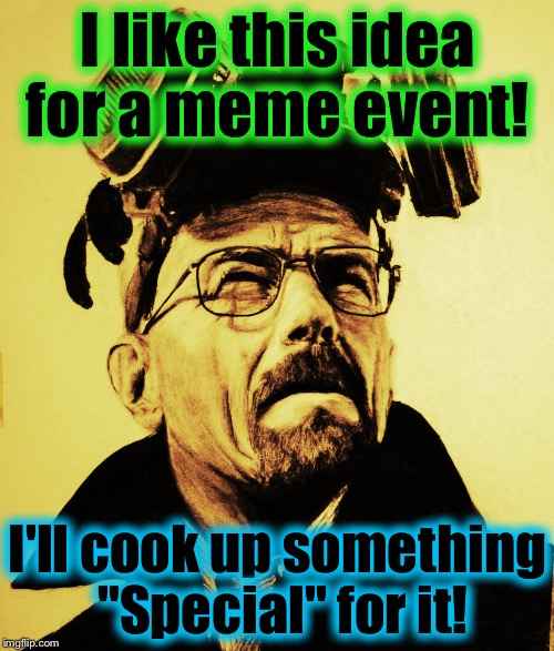 "Walter White 2 | I like this idea for a meme event! I'll cook up something ""Special"" for it! 