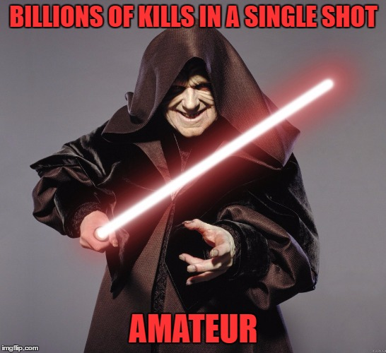 BILLIONS OF KILLS IN A SINGLE SHOT AMATEUR | made w/ Imgflip meme maker