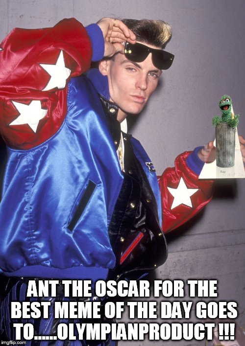 ANT THE OSCAR FOR THE BEST MEME OF THE DAY GOES TO......OLYMPIANPRODUCT !!! | made w/ Imgflip meme maker
