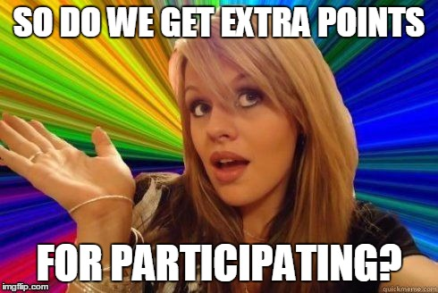 SO DO WE GET EXTRA POINTS FOR PARTICIPATING? | made w/ Imgflip meme maker
