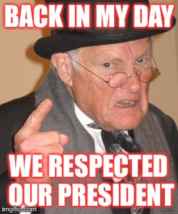 Back In My Day Meme | BACK IN MY DAY WE RESPECTED OUR PRESIDENT | image tagged in memes,back in my day,funny,donald trump,president,franklin d roosevelt | made w/ Imgflip meme maker
