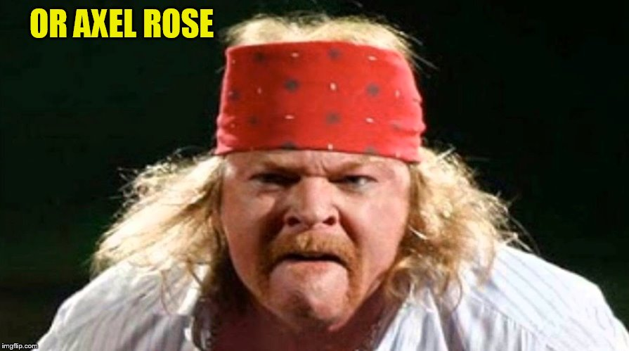 OR AXEL ROSE | made w/ Imgflip meme maker