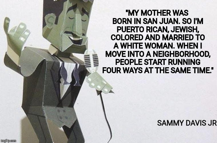 "Rat pack week. A Lynch1979 event | ""MY MOTHER WAS BORN IN SAN JUAN. SO I'M PUERTO RICAN, JEWISH, COLORED AND MARRIED TO A WHITE WOMAN. WHEN I MOVE INTO A NEIGHBORHOOD, PEOPLE  