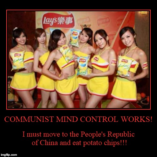 and they come in six-packs - now apt! | COMMUNIST MIND CONTROL WORKS! | I must move to the People's Republic of China and eat potato chips!!! | image tagged in funny,demotivationals | made w/ Imgflip demotivational maker