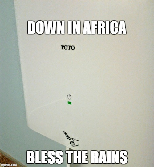 DOWN IN AFRICA BLESS THE RAINS | image tagged in graphics,toto,africa | made w/ Imgflip meme maker