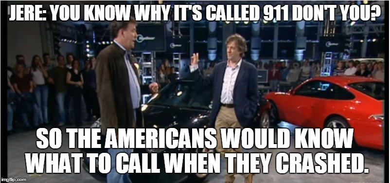 Porsche 911 | JERE: YOU KNOW WHY IT'S CALLED 911 DON'T YOU? SO THE AMERICANS WOULD KNOW WHAT TO CALL WHEN THEY CRASHED. | image tagged in porsche,cars,luxury cars | made w/ Imgflip meme maker