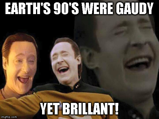 EARTH'S 90'S WERE GAUDY YET BRILLANT! | made w/ Imgflip meme maker