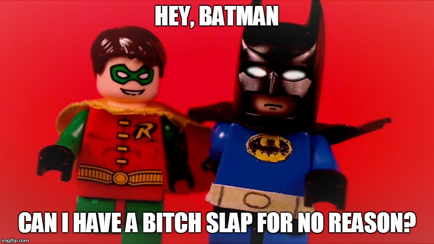 HEY, BATMAN CAN I HAVE A B**CH SLAP FOR NO REASON? | made w/ Imgflip meme maker