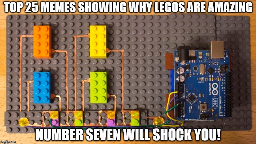 Lego power! Lego Week - A Juicydeath1025 event | TOP 25 MEMES SHOWING WHY LEGOS ARE AMAZING NUMBER SEVEN WILL SHOCK YOU! | image tagged in memes,lego week,click bait | made w/ Imgflip meme maker