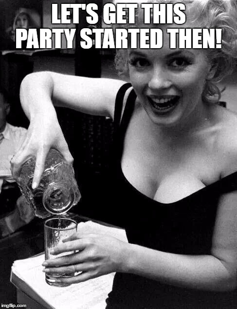 LET'S GET THIS PARTY STARTED THEN! | made w/ Imgflip meme maker