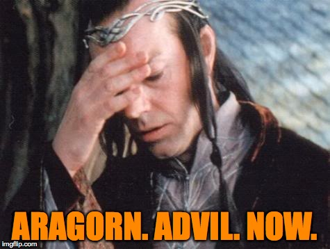 ARAGORN. ADVIL. NOW. | made w/ Imgflip meme maker