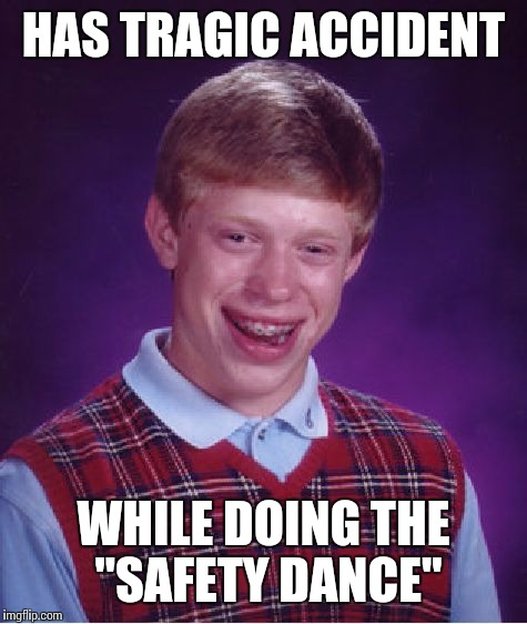 "Bad Luck Brian Meme | HAS TRAGIC ACCIDENT WHILE DOING THE ""SAFETY DANCE"" 