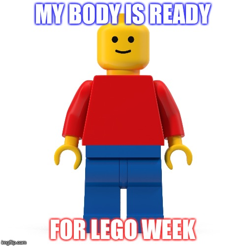 LEGO Week I'm Comin! A Juicydeath1025 Event! | MY BODY IS READY FOR LEGO WEEK | image tagged in memes,funny,lego week,juicydeath1025,event | made w/ Imgflip meme maker