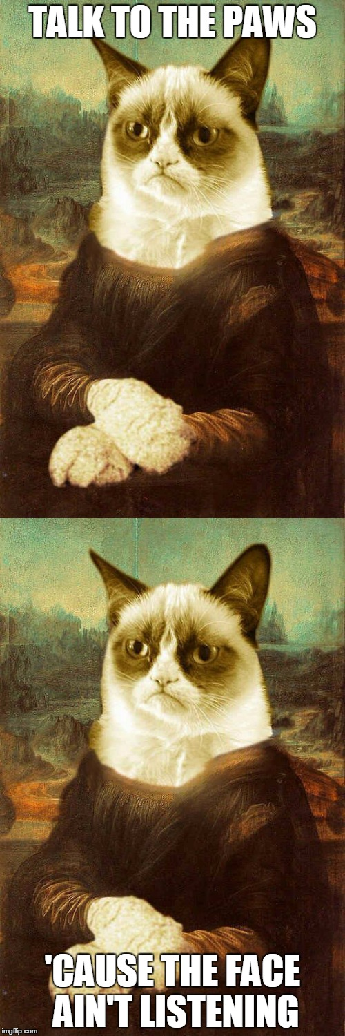 Grumpy Lisa Bringing Hate to the Louvre. Thanks Craziness_all_the_way, for finding the template! :) | TALK TO THE PAWS 'CAUSE THE FACE AIN'T LISTENING | image tagged in memes,grumpy cat,grumpy cat 1,grumpy lisa,talk to the hand,art | made w/ Imgflip meme maker