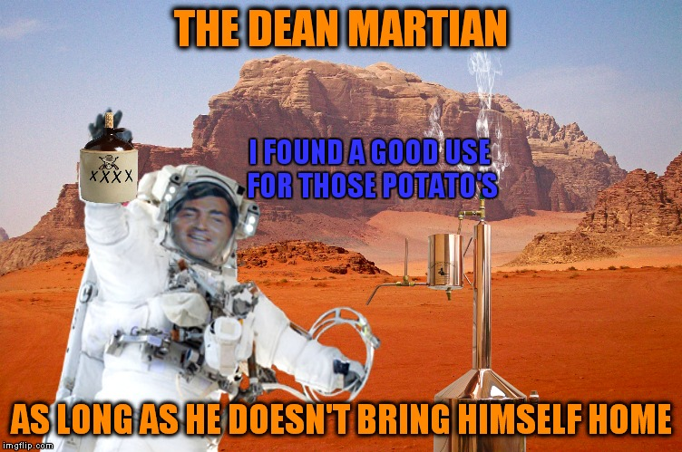 If there is life on Mars, Dean would at least be able to offer them a drink...IS a rat pack week :) | THE DEAN MARTIAN AS LONG AS HE DOESN'T BRING HIMSELF HOME I FOUND A GOOD USE FOR THOSE POTATO'S | image tagged in ratpack,rat pack week,lynch1979,the martian | made w/ Imgflip meme maker