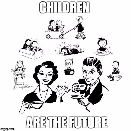 Big Family Comeback | CHILDREN ARE THE FUTURE | image tagged in memes,big family comeback | made w/ Imgflip meme maker