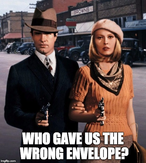 WHO GAVE US THE WRONG ENVELOPE? | image tagged in bonnie  clyde | made w/ Imgflip meme maker