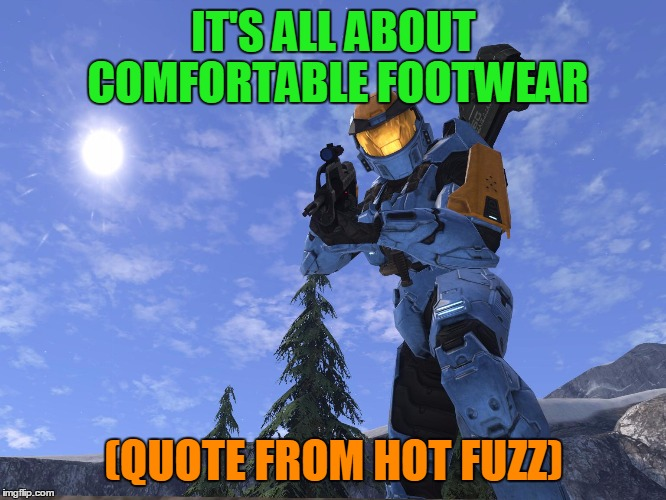 Demonic Penguin Halo 3 | IT'S ALL ABOUT COMFORTABLE FOOTWEAR (QUOTE FROM HOT FUZZ) | image tagged in demonic penguin halo 3 | made w/ Imgflip meme maker