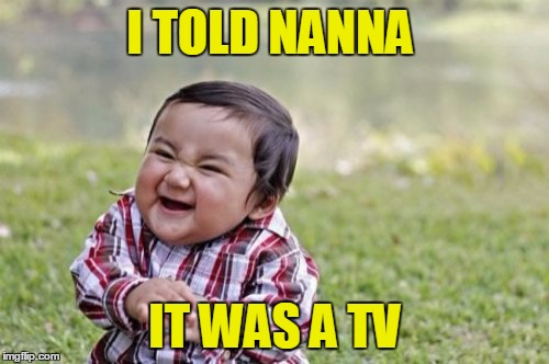 Evil Toddler Meme | I TOLD NANNA IT WAS A TV | image tagged in memes,evil toddler | made w/ Imgflip meme maker