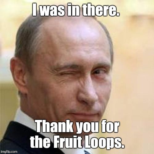 8n2lk.jpg | I was in there. Thank you for the Fruit Loops. | image tagged in 8n2lkjpg | made w/ Imgflip meme maker