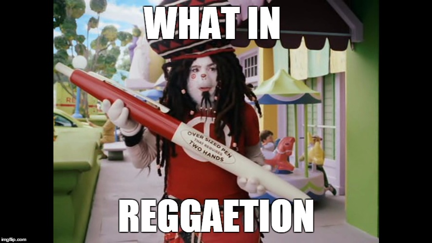 WHAT IN REGGAETION | image tagged in reggae | made w/ Imgflip meme maker