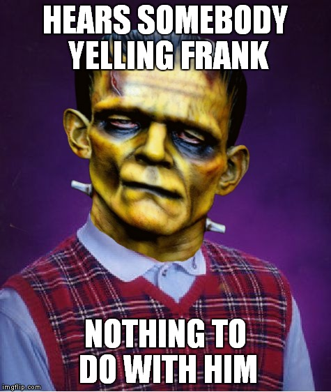HEARS SOMEBODY YELLING FRANK NOTHING TO DO WITH HIM | made w/ Imgflip meme maker